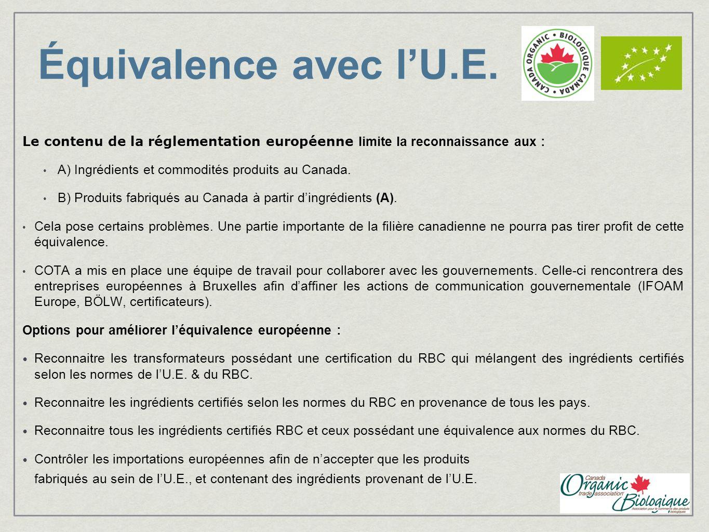 Équivalence avec lU.E. Le contenu de la réglementation européenne limite la reconnaissance aux : A) Ingrédients et commodités produits au Canada. B) P