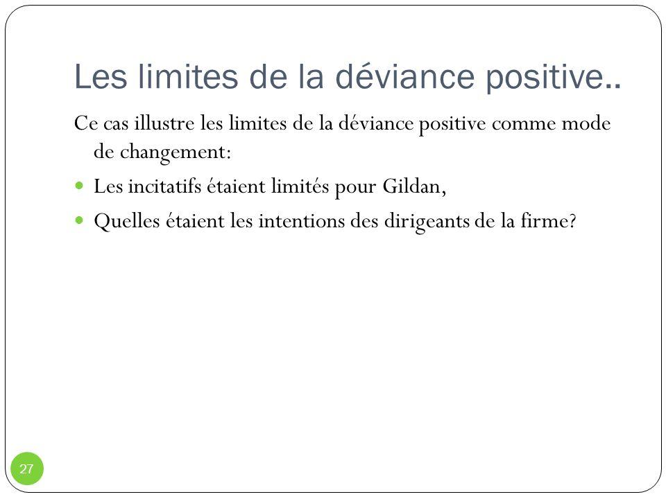 Les limites de la déviance positive.. 27 Ce cas illustre les limites de la déviance positive comme mode de changement: Les incitatifs étaient limités