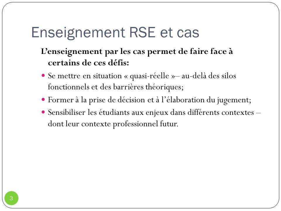 Enseignement RSE et cas 3 Lenseignement par les cas permet de faire face à certains de ces défis: Se mettre en situation « quasi-réelle »– au-delà des