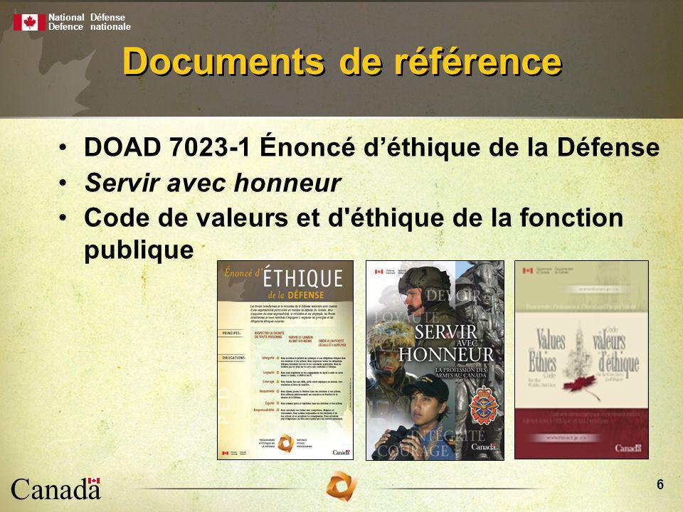 National Defence Défense nationale Canada 6 DOAD 7023-1 Énoncé déthique de la Défense Servir avec honneur Code de valeurs et d éthique de la fonction publique Documents de référence