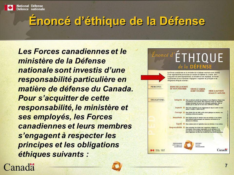 National Defence Défense nationale Canada 8 Respecter la dignité de toute personne Servir le Canada avant soi-même Obéir à l autorité légale et l appuyer Principes
