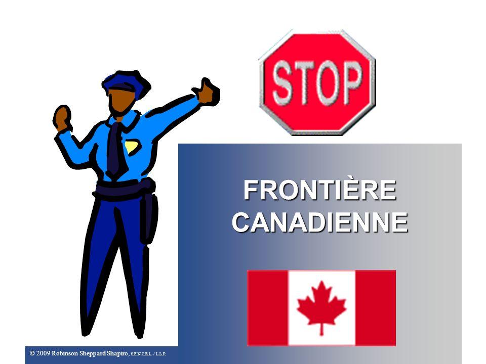 © 2009 Robinson Sheppard Shapiro, S.E.N.C.R.L. / L.L.P. FRONTIÈRE CANADIENNE