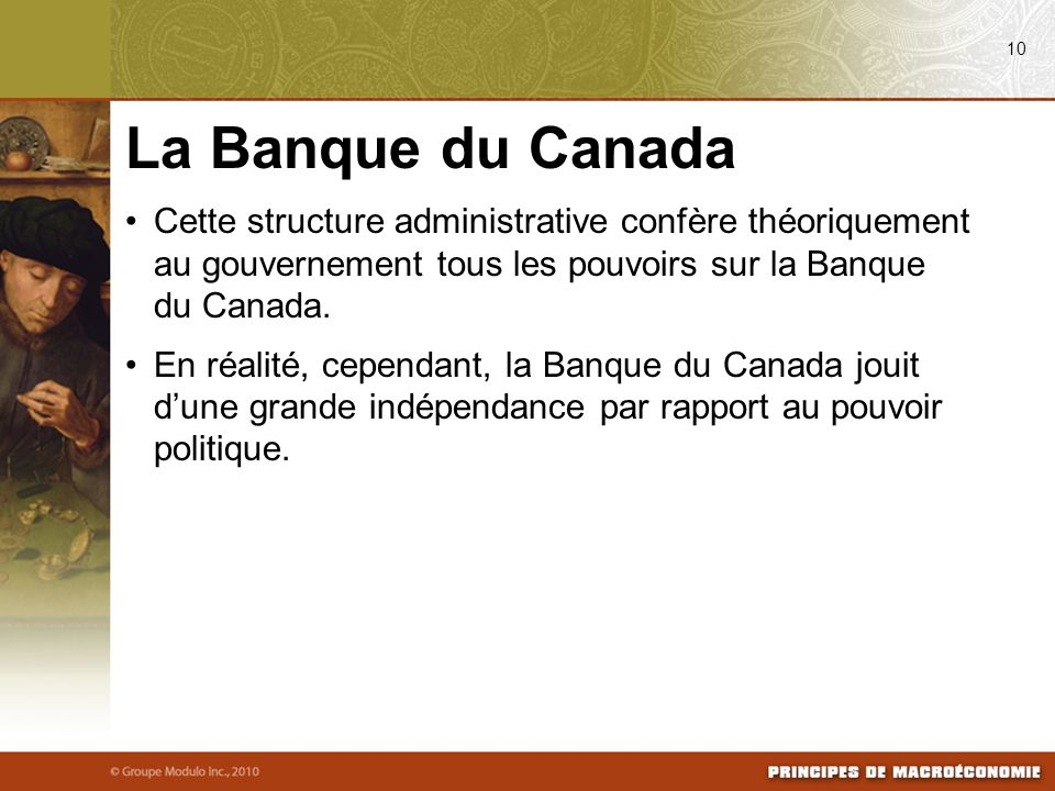 Cette structure administrative confère théoriquement au gouvernement tous les pouvoirs sur la Banque du Canada. En réalité, cependant, la Banque du Ca