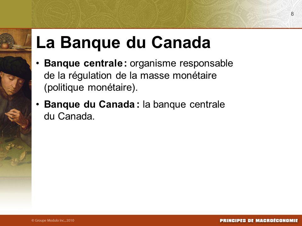 Banque centrale : organisme responsable de la régulation de la masse monétaire (politique monétaire). Banque du Canada : la banque centrale du Canada.