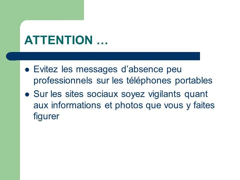 ATTENTION … Evitez les messages dabsence peu professionnels sur les téléphones portables Sur les sites sociaux soyez vigilants quant aux informations