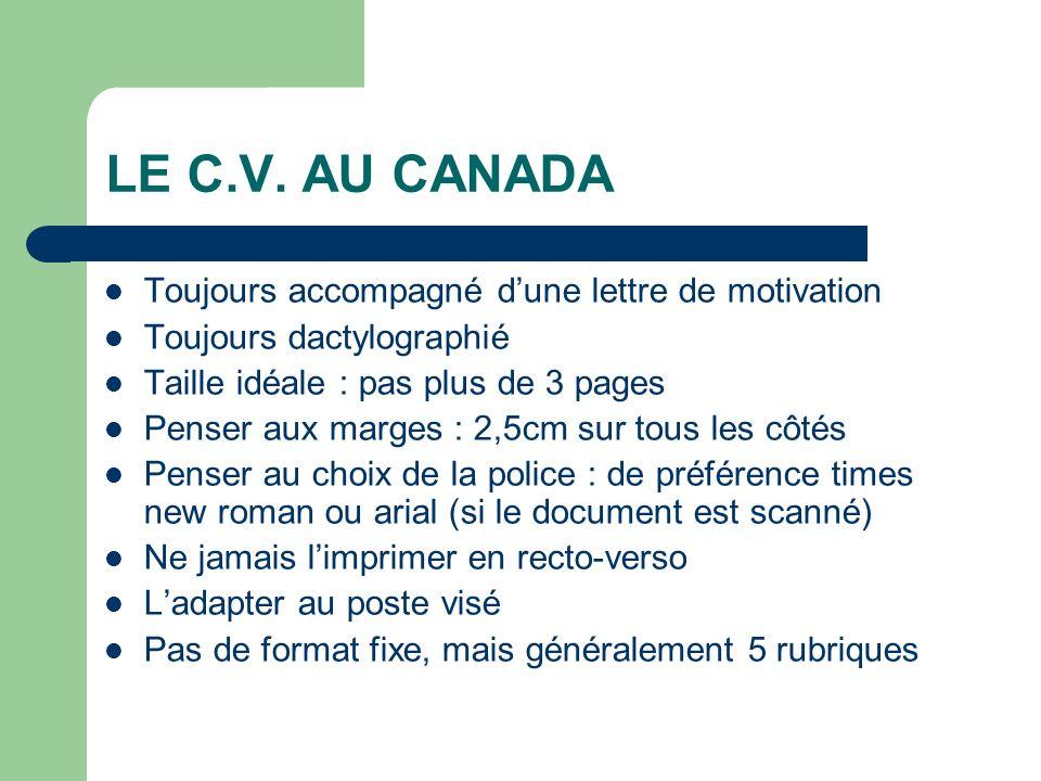 LE C.V. AU CANADA Toujours accompagné dune lettre de motivation Toujours dactylographié Taille idéale : pas plus de 3 pages Penser aux marges : 2,5cm