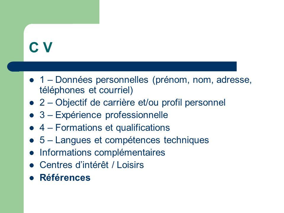 C V 1 – Données personnelles (prénom, nom, adresse, téléphones et courriel) 2 – Objectif de carrière et/ou profil personnel 3 – Expérience professionn