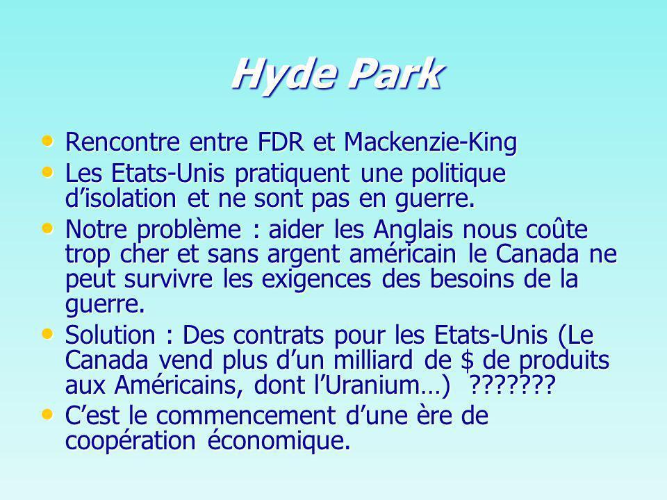 Hyde Park Rencontre entre FDR et Mackenzie-King Rencontre entre FDR et Mackenzie-King Les Etats-Unis pratiquent une politique disolation et ne sont pas en guerre.