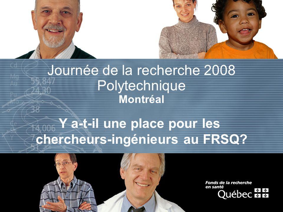 Journée de la recherche 2008 Polytechnique Montréal Y a-t-il une place pour les chercheurs-ingénieurs au FRSQ