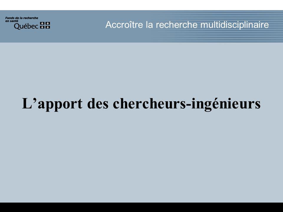 Accroître la recherche multidisciplinaire Lapport des chercheurs-ingénieurs