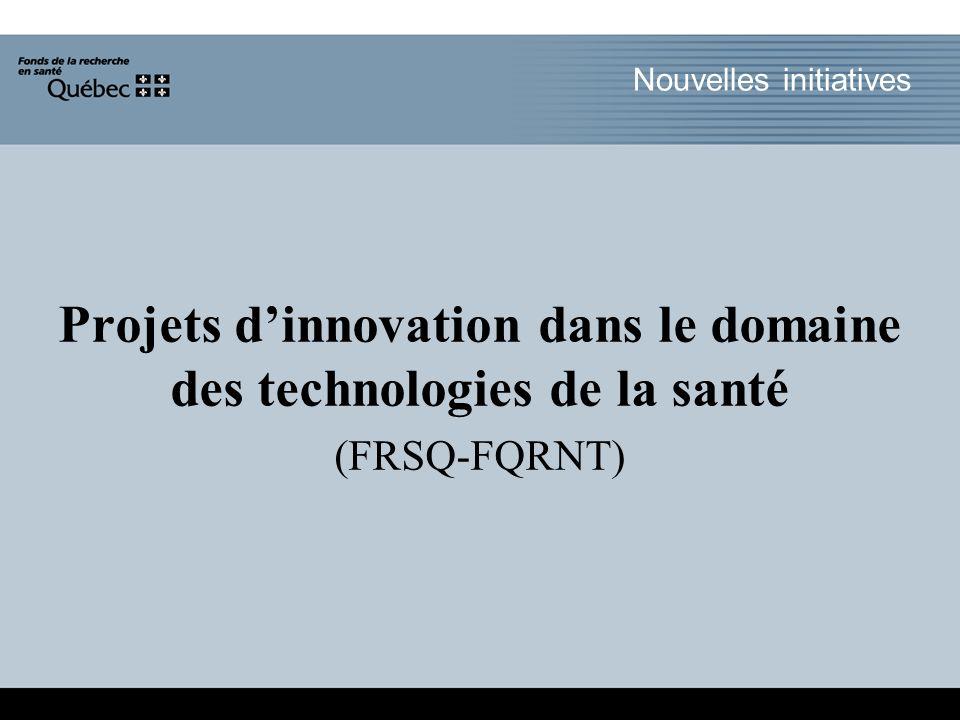 Nouvelles initiatives Projets dinnovation dans le domaine des technologies de la santé (FRSQ-FQRNT)