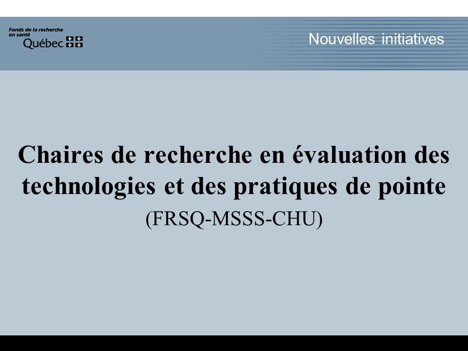 Nouvelles initiatives Chaires de recherche en évaluation des technologies et des pratiques de pointe (FRSQ-MSSS-CHU)