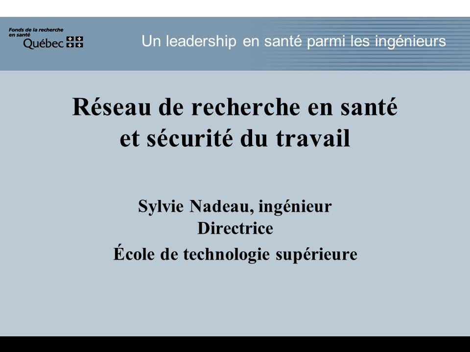 Un leadership en santé parmi les ingénieurs Réseau de recherche en santé et sécurité du travail Sylvie Nadeau, ingénieur Directrice École de technologie supérieure