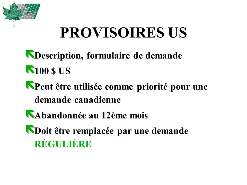 PROVISOIRES US ë Description, formulaire de demande ë 100 $ US ë Peut être utilisée comme priorité pour une demande canadienne ë Abandonnée au 12ème m