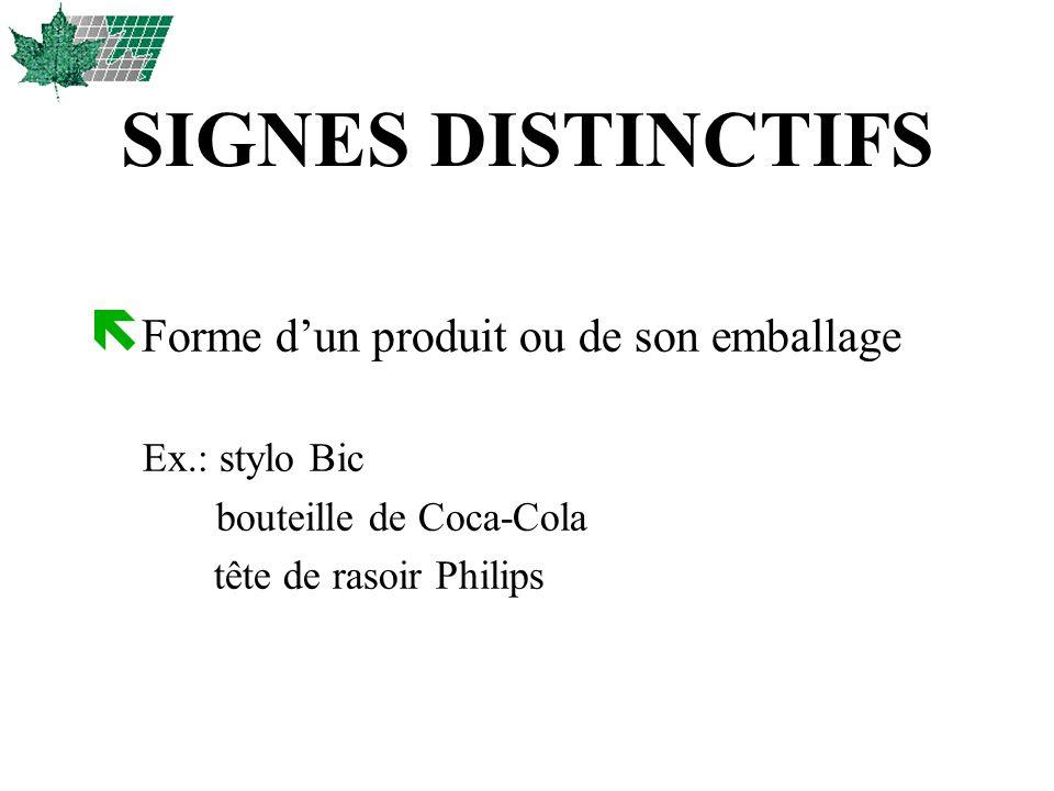 SIGNES DISTINCTIFS ë Forme dun produit ou de son emballage Ex.: stylo Bic bouteille de Coca-Cola tête de rasoir Philips