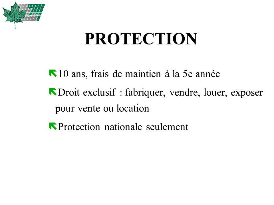 PROTECTION ë 10 ans, frais de maintien à la 5e année ë Droit exclusif : fabriquer, vendre, louer, exposer pour vente ou location ë Protection national