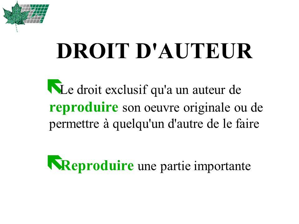 ë Le droit exclusif qu'a un auteur de reproduire son oeuvre originale ou de permettre à quelqu'un d'autre de le faire ë Reproduire une partie importan