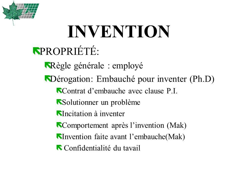 INVENTION ëPROPRIÉTÉ: ëRègle générale : employé ëDérogation: Embauché pour inventer (Ph.D) ëContrat dembauche avec clause P.I. ëSolutionner un problèm