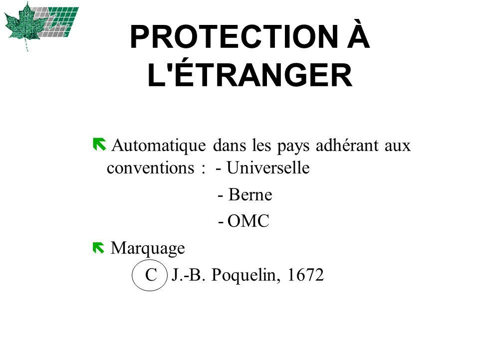 ë Automatique dans les pays adhérant aux conventions : - Universelle - Berne - OMC ë Marquage C J.-B. Poquelin, 1672 PROTECTION À L'ÉTRANGER