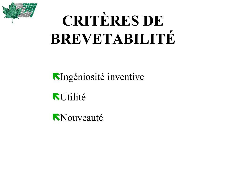 CRITÈRES DE BREVETABILITÉ ë Ingéniosité inventive ë Utilité ë Nouveauté