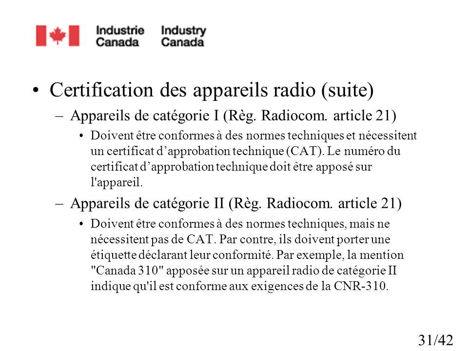 31/42 Certification des appareils radio (suite) –Appareils de catégorie I (Règ. Radiocom. article 21) Doivent être conformes à des normes techniques e