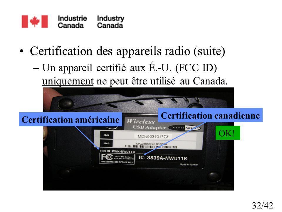32/42 Certification des appareils radio (suite) –Un appareil certifié aux É.-U. (FCC ID) uniquement ne peut être utilisé au Canada. Certification amér