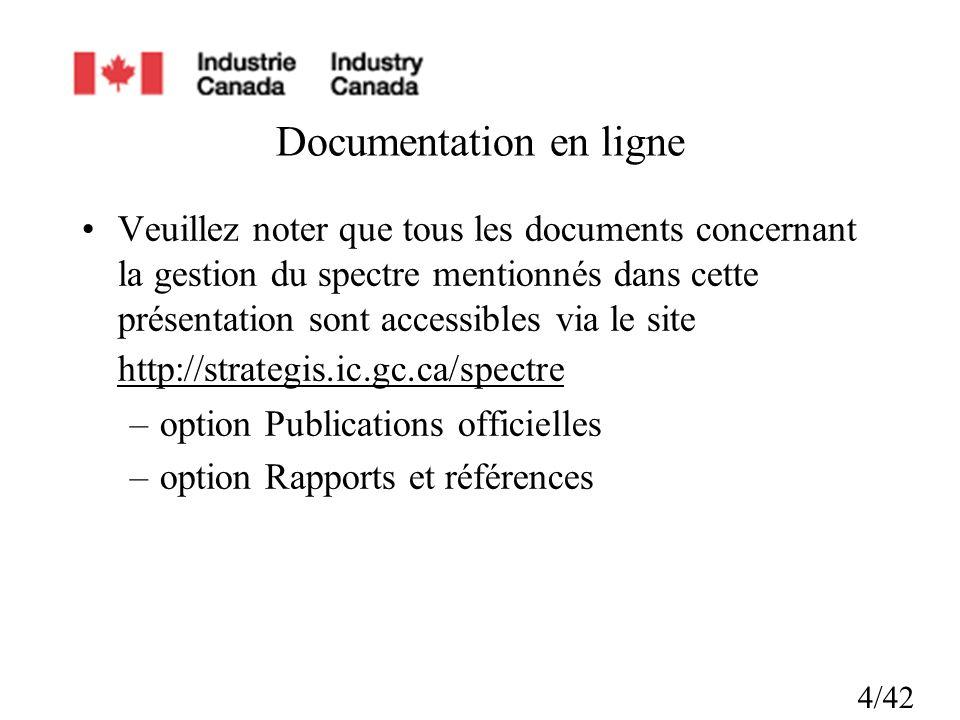 4/42 Documentation en ligne Veuillez noter que tous les documents concernant la gestion du spectre mentionnés dans cette présentation sont accessibles via le site http://strategis.ic.gc.ca/spectre –option Publications officielles –option Rapports et références