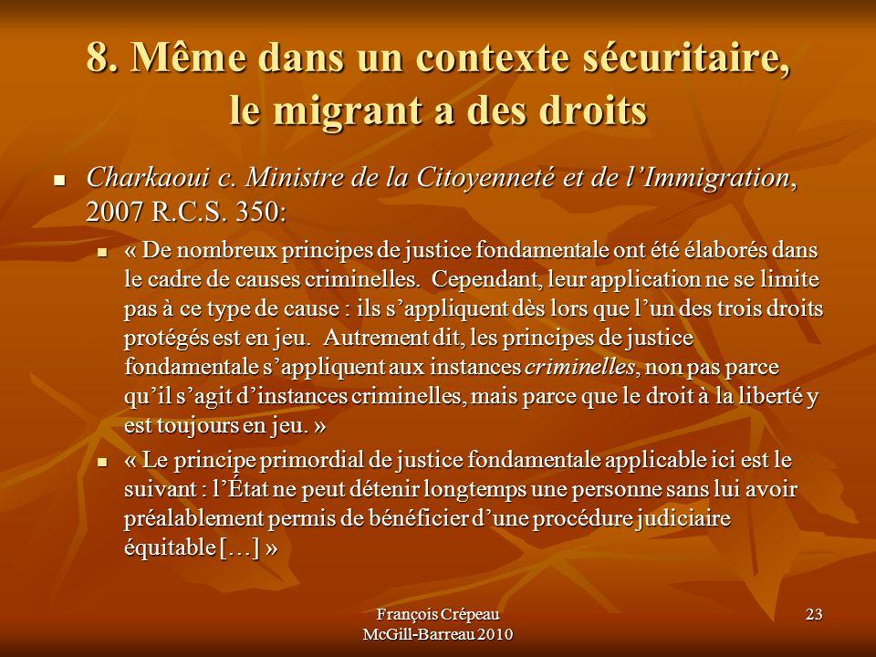 8.Même dans un contexte sécuritaire, le migrant a des droits Charkaoui c.