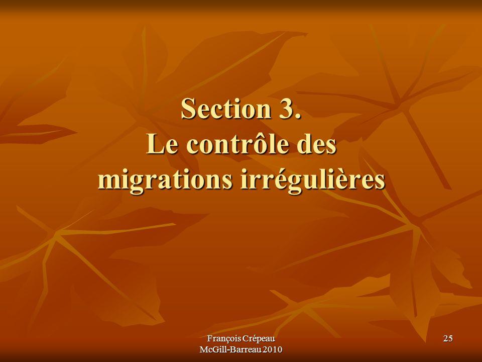 Section 3. Le contrôle des migrations irrégulières François Crépeau McGill-Barreau 2010 25
