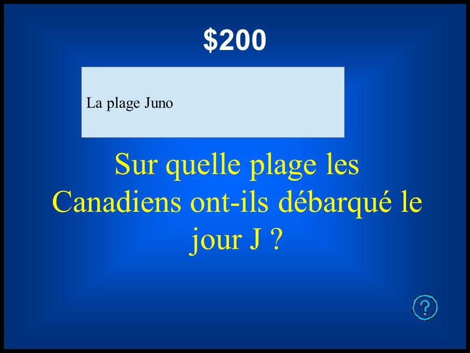 $200 Sur quelle plage les Canadiens ont-ils débarqué le jour J ? La plage Juno