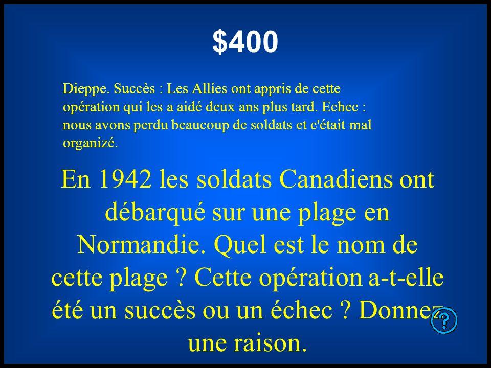 $400 En 1942 les soldats Canadiens ont débarqué sur une plage en Normandie. Quel est le nom de cette plage ? Cette opération a-t-elle été un succès ou