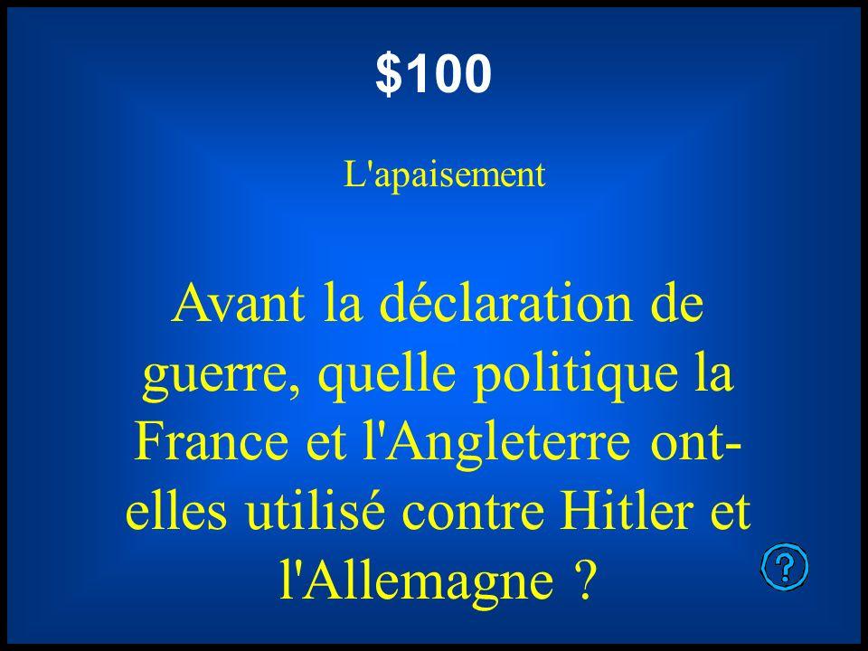$100 L'apaisement Avant la déclaration de guerre, quelle politique la France et l'Angleterre ont- elles utilisé contre Hitler et l'Allemagne ?