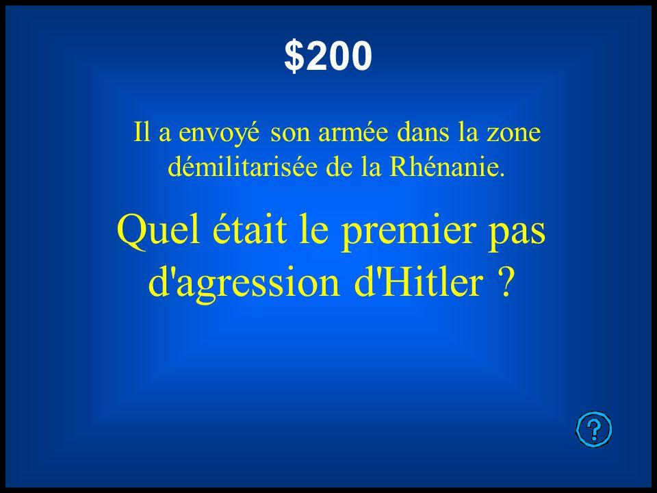 $200 Il a envoyé son armée dans la zone démilitarisée de la Rhénanie. Quel était le premier pas d'agression d'Hitler ?