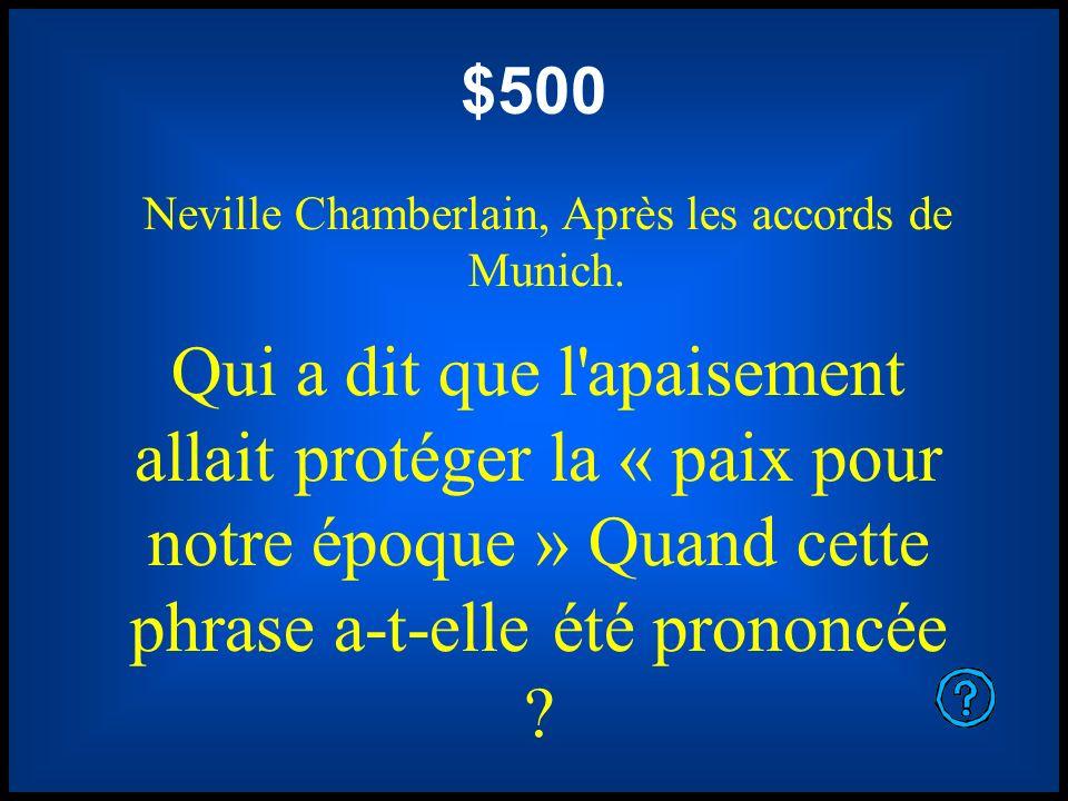 $500 Neville Chamberlain, Après les accords de Munich. Qui a dit que l'apaisement allait protéger la « paix pour notre époque » Quand cette phrase a-t