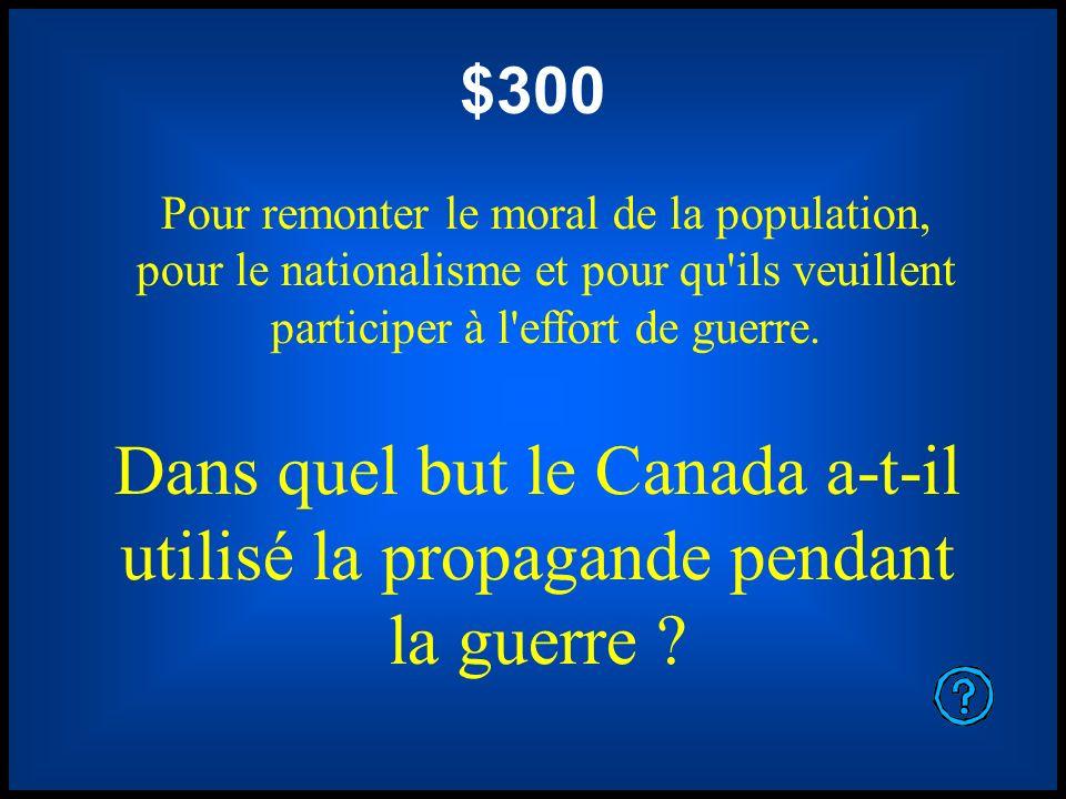 $300 Pour remonter le moral de la population, pour le nationalisme et pour qu'ils veuillent participer à l'effort de guerre. Dans quel but le Canada a