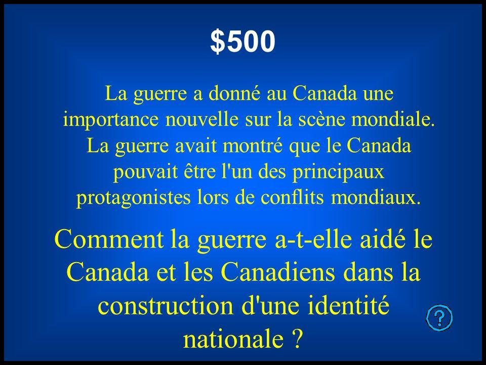 $500 La guerre a donné au Canada une importance nouvelle sur la scène mondiale. La guerre avait montré que le Canada pouvait être l'un des principaux