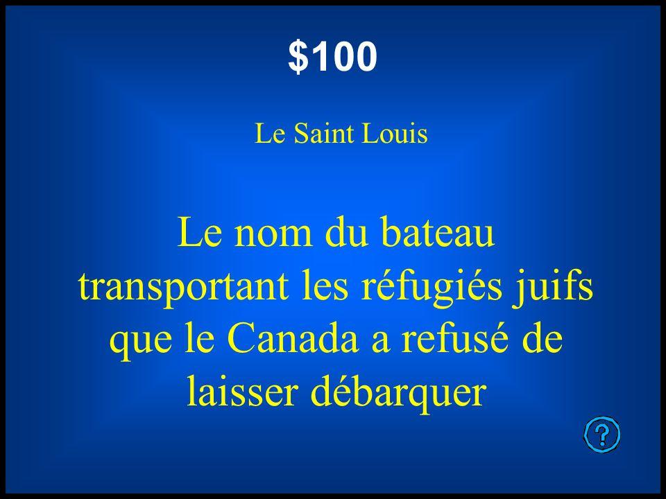$100 Le Saint Louis Le nom du bateau transportant les réfugiés juifs que le Canada a refusé de laisser débarquer