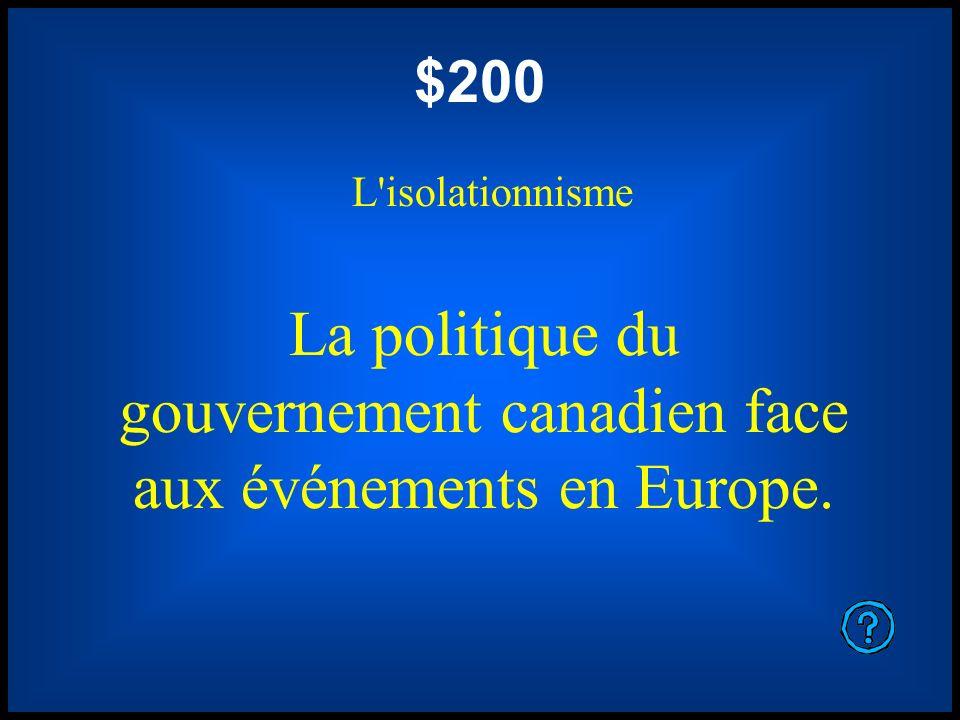 $200 L'isolationnisme La politique du gouvernement canadien face aux événements en Europe.