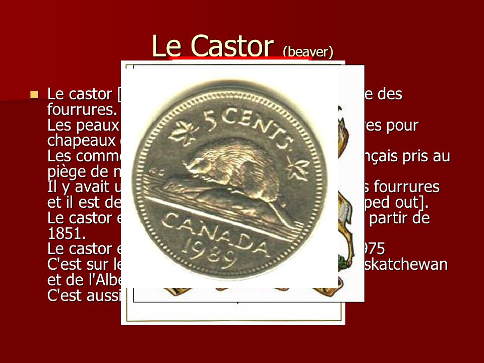 Le Castor (beaver) Le castor [beaver] est un symbole de la traite des fourrures.