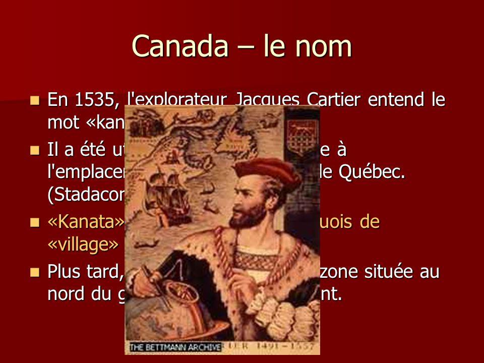 Canada – le nom En 1535, l explorateur Jacques Cartier entend le mot «kanata».