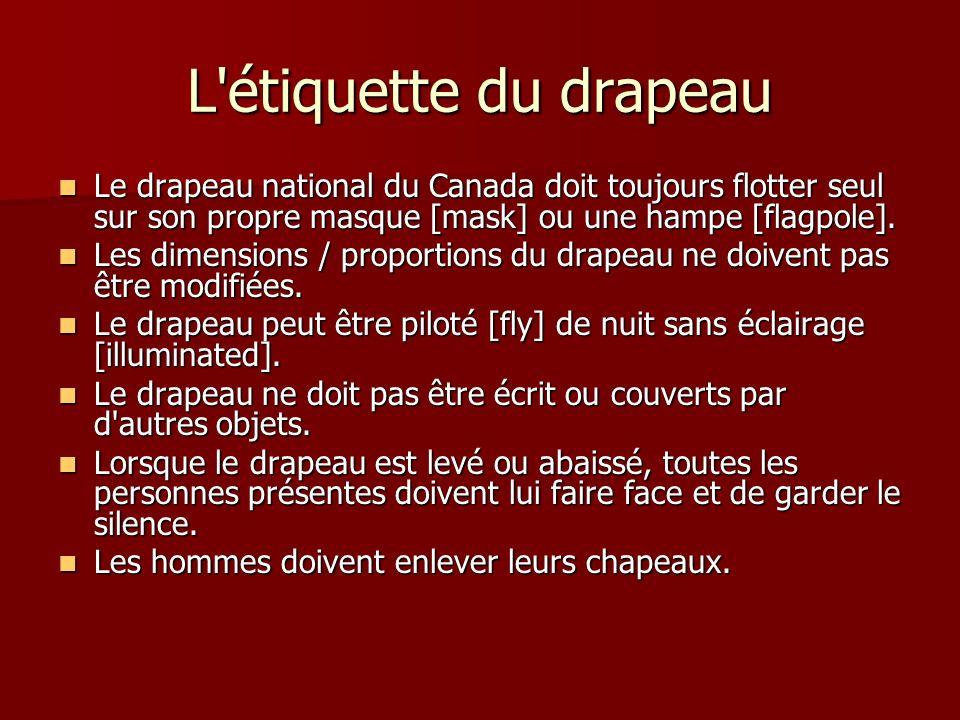 L étiquette du drapeau Le drapeau national du Canada doit toujours flotter seul sur son propre masque [mask] ou une hampe [flagpole].