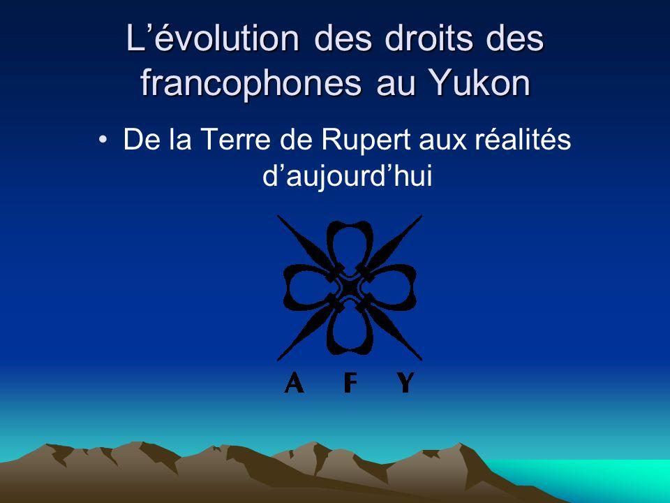 Lévolution des droits des francophones au Yukon De la Terre de Rupert aux réalités daujourdhui