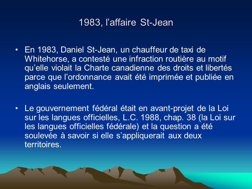 1983, laffaire St-Jean En 1983, Daniel St-Jean, un chauffeur de taxi de Whitehorse, a contesté une infraction routière au motif quelle violait la Charte canadienne des droits et libertés parce que lordonnance avait été imprimée et publiée en anglais seulement.