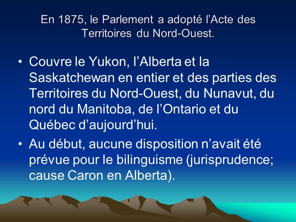 En 1875, le Parlement a adopté lActe des Territoires du Nord-Ouest.