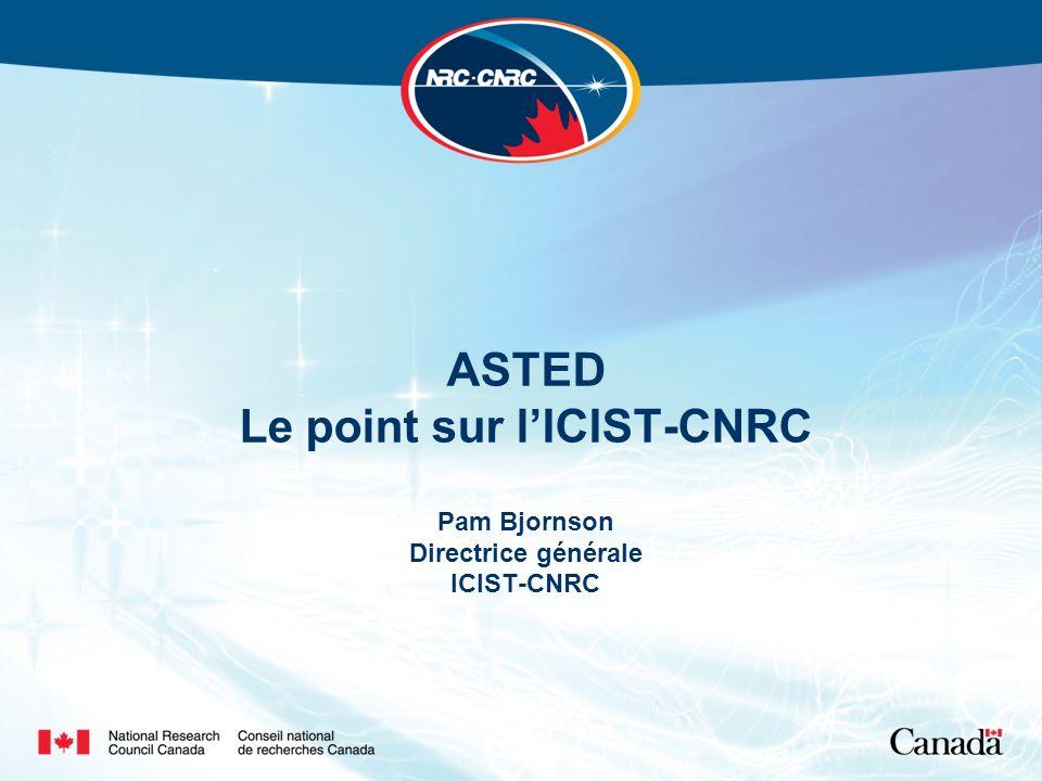 ASTED Le point sur lICIST-CNRC Pam Bjornson Directrice générale ICIST-CNRC