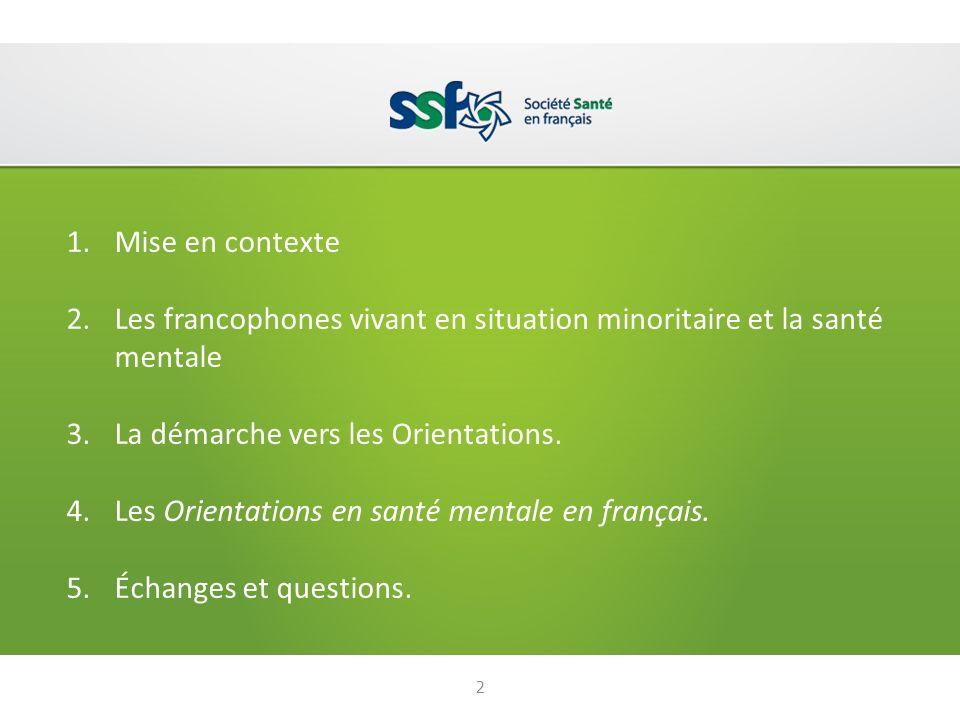 1.Mise en contexte 2.Les francophones vivant en situation minoritaire et la santé mentale 3.La démarche vers les Orientations.