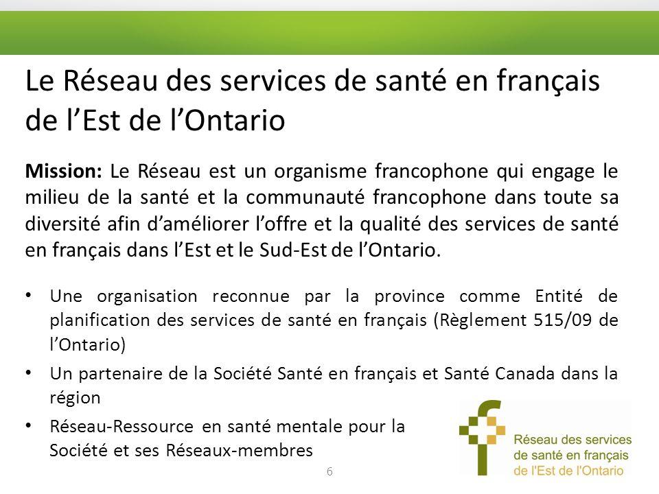 Le Réseau des services de santé en français de lEst de lOntario Mission: Le Réseau est un organisme francophone qui engage le milieu de la santé et la communauté francophone dans toute sa diversité afin daméliorer loffre et la qualité des services de santé en français dans lEst et le Sud-Est de lOntario.