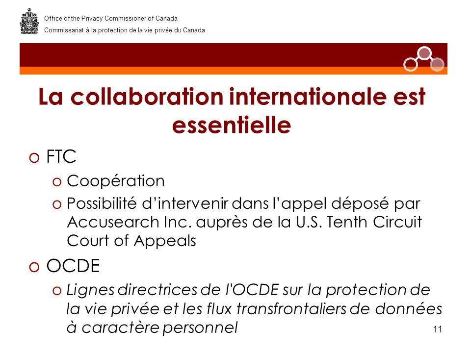11 La collaboration internationale est essentielle oFTC oCoopération oPossibilité dintervenir dans lappel déposé par Accusearch Inc.