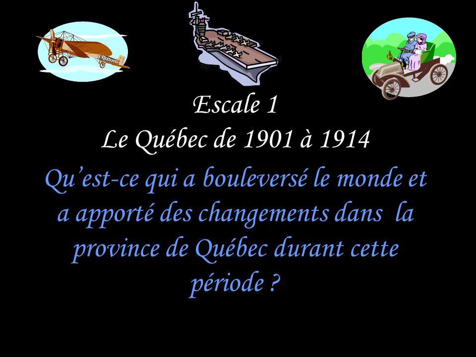 Escale 1 Le Québec de 1901 à 1914 Quest-ce qui a bouleversé le monde et a apporté des changements dans la province de Québec durant cette période ?