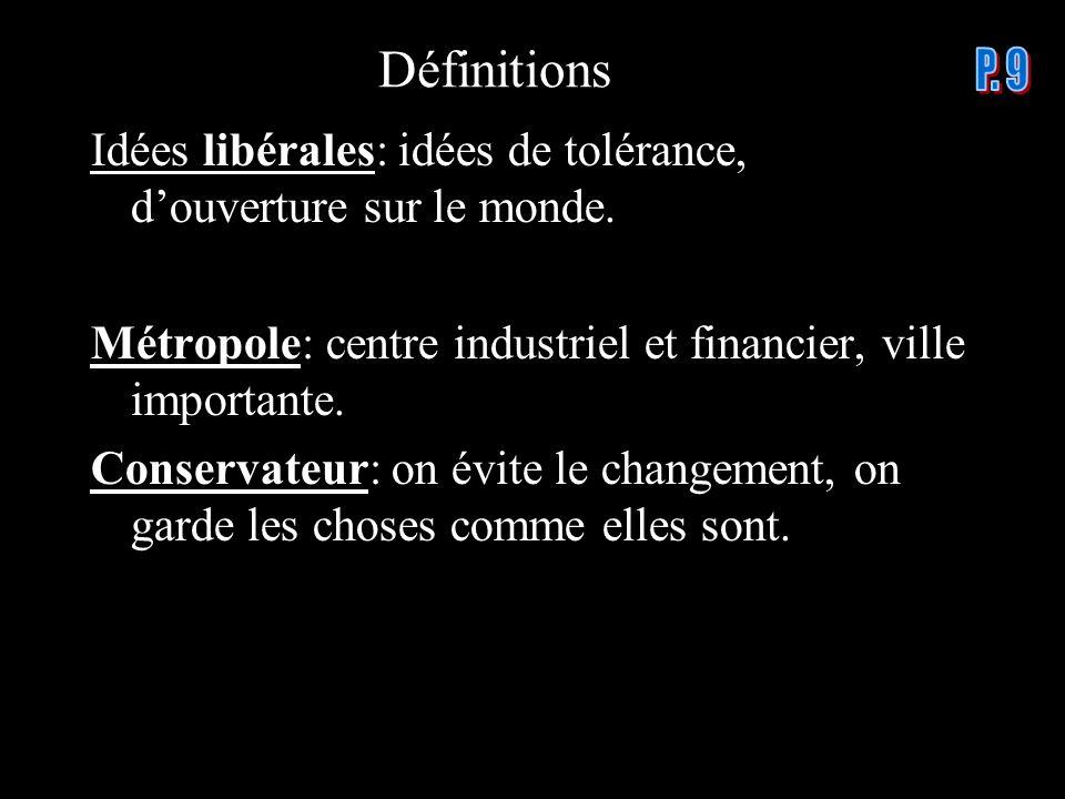 Idées libérales: idées de tolérance, douverture sur le monde. Métropole: centre industriel et financier, ville importante. Conservateur: on évite le c